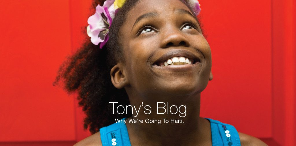 Tony answers Why We're Going To Haiti in his latest blog!