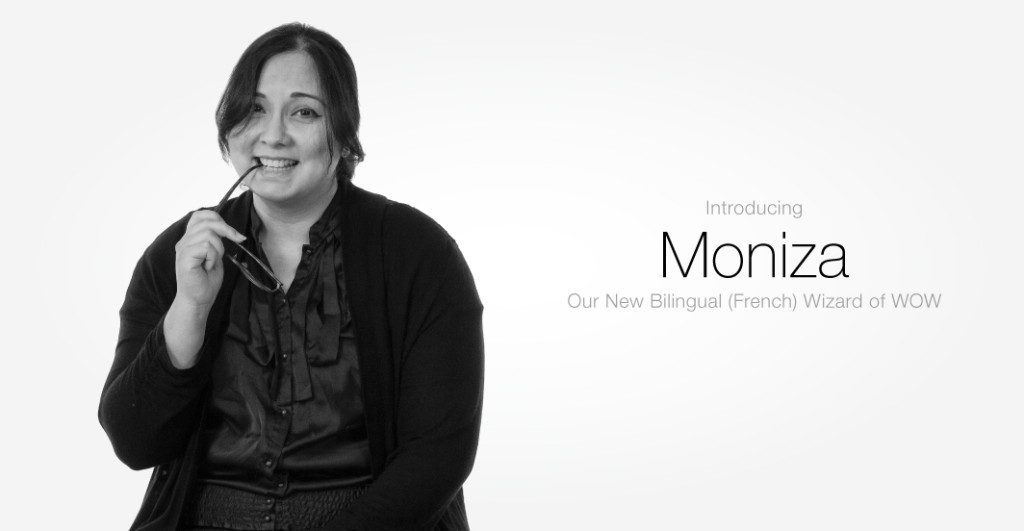 We're proud to announce the addition of Moniza to our Customer Care Team as our new bilingual Wizard of WOW!